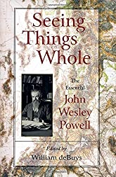 Seeing Things Whole: The Essential John Wesley Powell (Pioneers of Conservation) 1st edition by Powell, John Wesley (2001) Hardcover