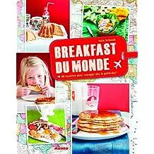 Breakfast du monde : 40 recettes pour voyager dès le petit-dej' !