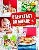 Breakfast du monde : 40 recettes pour voyager dès le petit-dej' ! | Schwob, Julie. Auteur