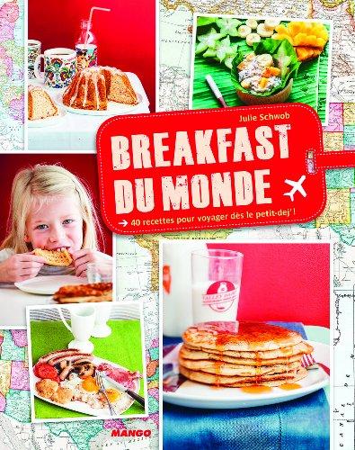 Breakfast du monde : 40 recettes pour voyager dès le petit-dej' ! par Julie Schwob