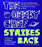 The Geeky Chef Strikes Back: Even More Unofficial Recipes from Minecraft, Game of Thrones, Harry Potter, Twin Peaks, and More! (831)