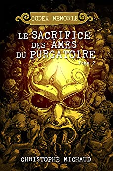 Le sacrifice des âmes du Purgatoire (Codex Memoriæ t. 2) (French Edition) by [Michaud, Christophe]