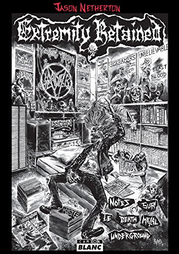Extremity Retained Notes sur le Death Metal underground (Camion Blanc) par Jason Netherton