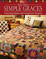Simple Graces: Charming Quilts and Companion Projects by Kim Diehl (2010-10-05)