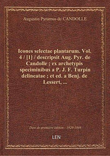 Icones selectae plantarum. Vol. 4 / [1] / descripsit Aug. Pyr. deCandolle;exarchetypis specimini