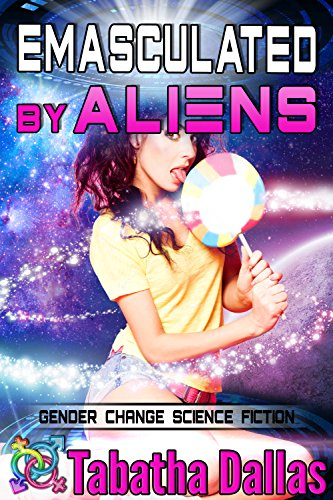 Emasculated By Aliens (Turned into a Girl Feminization): Gender Change Science Fiction