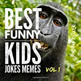 Best Funny Kids Jokes Memes Volume 1: Clean Family Friendly Kids Jokes Memes for Children Ages 5-10