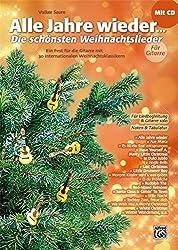Alle Jahre wieder - Die schönsten Weihnachtslieder für Gitarre: Ein Fest für die Gitarre mit 30 internationalen Weihnachtsklassikern mit CD Für Liedbegleitung & Gitarre solo. Mit Noten & Tabulatur