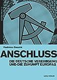 Anschluss: Die deutsche Vereinigung und die Zukunft Europas (EDITION PROVO)
