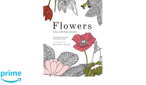 Flowers Coloring Book Botanical Patterns And Charts For Beautiful Color Play Amazoncouk Brittany Watson Jepsen 9780692589564 Books