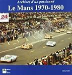 Le Mans 1970-1980 : Archives d'un pas...