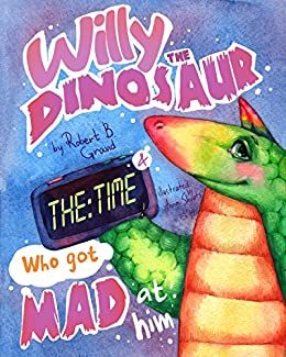Willy The Dinosaur & The Time Who Got Mad At Him por Anna Shvets