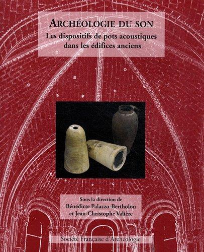 Archéologie du son : Les dispositifs de pots acoustiques dans les édifices anciens