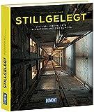 Stillgelegt (DuMont Bildband): 100 verlassene Orte in Deutschland und Europa - Thomas Kemnitz, Robert Conrad, Michael Täger