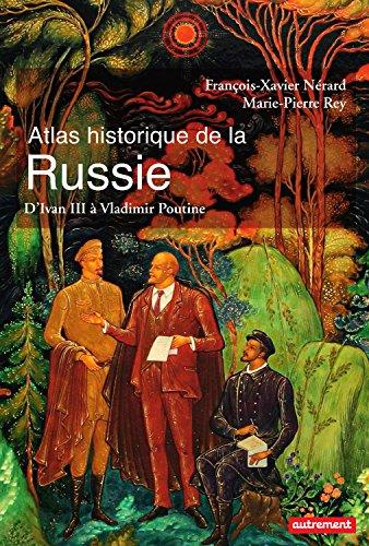 Atlas historique de la Russie. d'Ivan III à Vladimir Poutine (Atlas/Mémoires) par Marie-Pierre Rey