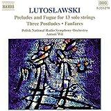 Lutoslawski: Preludes & Fugue for 13 Solo Strings / Three postludes / Fanfares