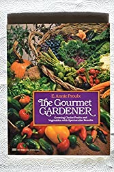 The Gourmet Gardener: Growing Choice Fruits and Vegetables With Spectacular Results by Annie E. Proulx (1987-03-12)