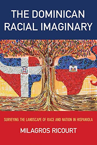 The Dominican Racial Imaginary: Surveying the Landscape of Race and Nation in Hispaniola (Critical Caribbean Studies) eBook: Milagros Ricourt