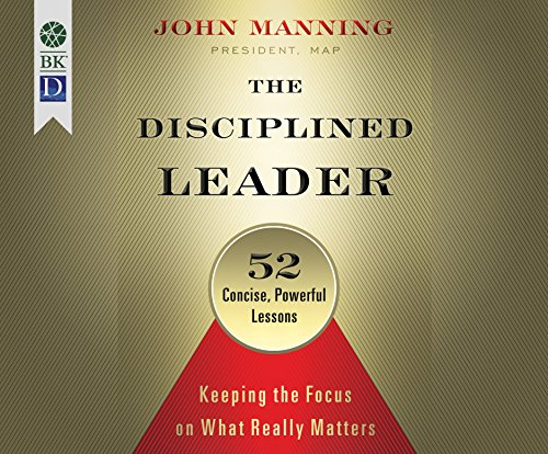 (The Disciplined Leader: Keeping the Focus on What Really Matters)