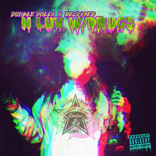 N Luv W/ Drugs (feat. DeCrazed) [Explicit]