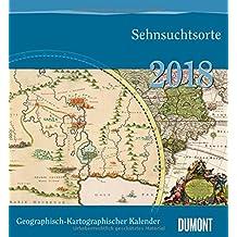 Geographisch-Kartographischer Kalender 2018 – Historische Landkarten – Format 44,5 x 48 cm – Spiralbindung: Sehnsuchtsorte