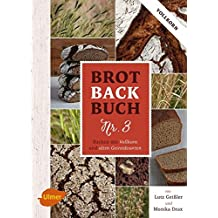 Brotbackbuch Nr. 3: Backen mit Vollkorn und alten Getreidesorten