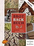 : Brotbackbuch Nr. 3: Backen mit Vollkorn und alten Getreidesorten