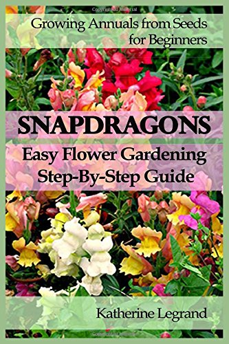 Snapdragons: Easy Flower Gardening - Step-By-Step Guide
