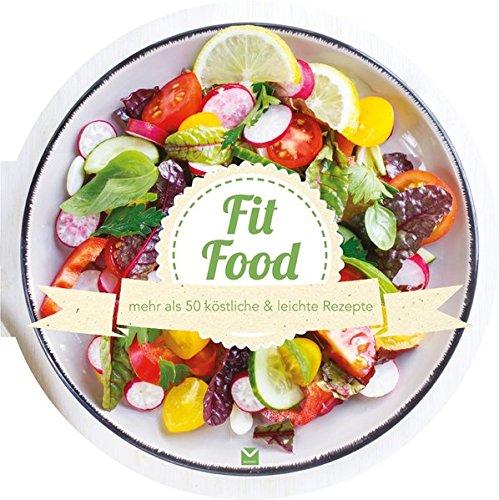 Die runden Bücher: Fit Food: mehr als 50 köstliche & leichte Rezepte