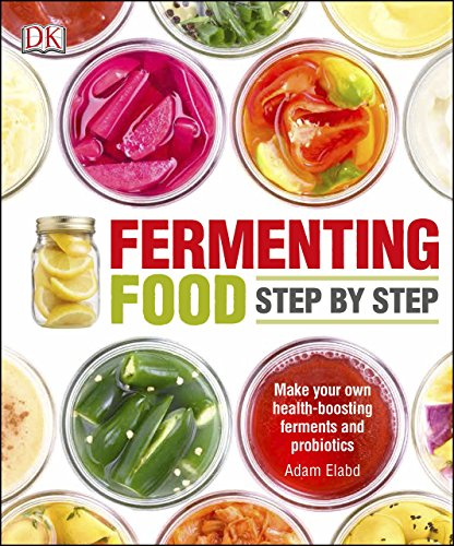Fermenting Foods Step-by-Step: Make Your Own Health-Boosting Ferments and Probiotics (English Edition)