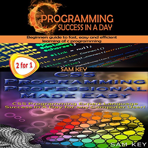 C Programming Success in a Day & CSS Programming Professional Made Easy - Sam Key - Unabridged
