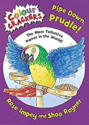 Pipe Down Prudle: The Most Talkative Parrot in the World (Colour Crackers)