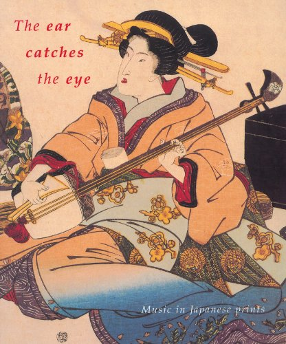 The Ear Catches the Eye: Music in Japanese Prints por Magda Kyrova