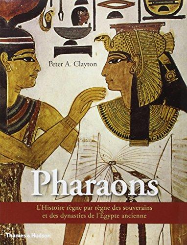 Les Pharaons - L'Histoire règne par règne des souverains et des dynasties de l'Egypte ancienne par Peter A. Clayton