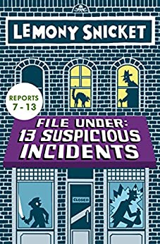 File Under: 13 Suspicious Incidents (Reports 7-13) (All the Wrong Questions) (English Edition) von [Snicket, Lemony]