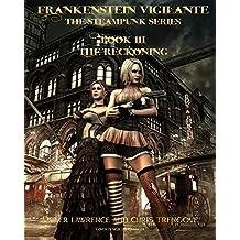 The Reckoning (Book Three, Frankenstein Vigilante): Frankenstein Vigilante: The Steampunk Series