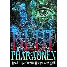 Blut der Pharaonen: Band 1 - Verfluchter Hunger nach Gold