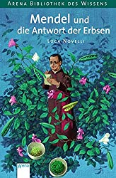 Mendel und die Antwort der Erbsen (Arena Bibliothek des Wissens - Lebendige Biographien)