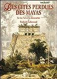 Les cités oubliées des Mayas : La vie, l'art et les découvertes de Frederick Catherwood