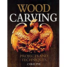 Wood Carving: Projects and Techniques by Chris Pye (2008-04-01)