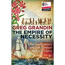The Empire of Necessity: The Untold History of a Slave Rebellion in the Age of Liberty by Greg Grandin (2015-05-07)