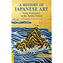 History of Japanese Art: From Prehistory to the Taisho Period (Tuttle Classics)