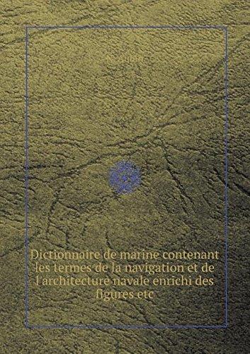 Dictionnaire de marine contenant les termes de la navigation et de l'architecture navale enrichi des figures etc