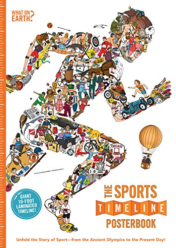 The Sports Timeline Posterbook: Unfold the Story of Sport -- From the Ancient Olympics to the Present Day! (What on Earth?)