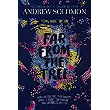 Far from the Tree: Young Adult Edition--How Children and Their Parents Learn to Accept One Another . . . Our Differences Unite Us (English Edition)