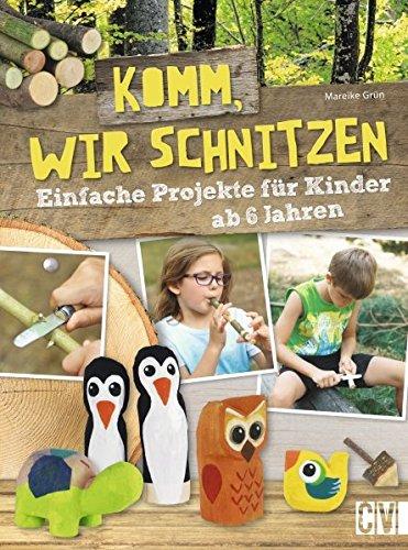 Komm, wir schnitzen: Einfache Projekte für Kinder ab 6 Jahren