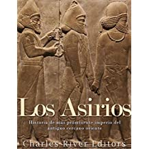 Los Asirios: Historia del  más prominente imperio del antiguo cercano oriente (Spanish Edition)