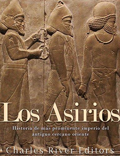 Los Asirios: Historia del  más prominente imperio del antiguo cercano oriente