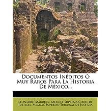 Documentos Inéditos Ó Muy Raros Para La Historia De México...