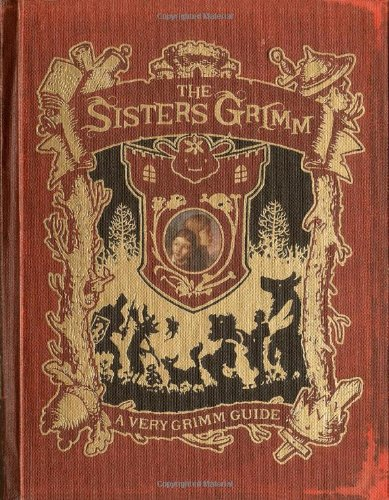 A Very Grimm Guide: Inside the World of the Sister's Grimm, Everafters, Ferryport Landing, and Everything in Between